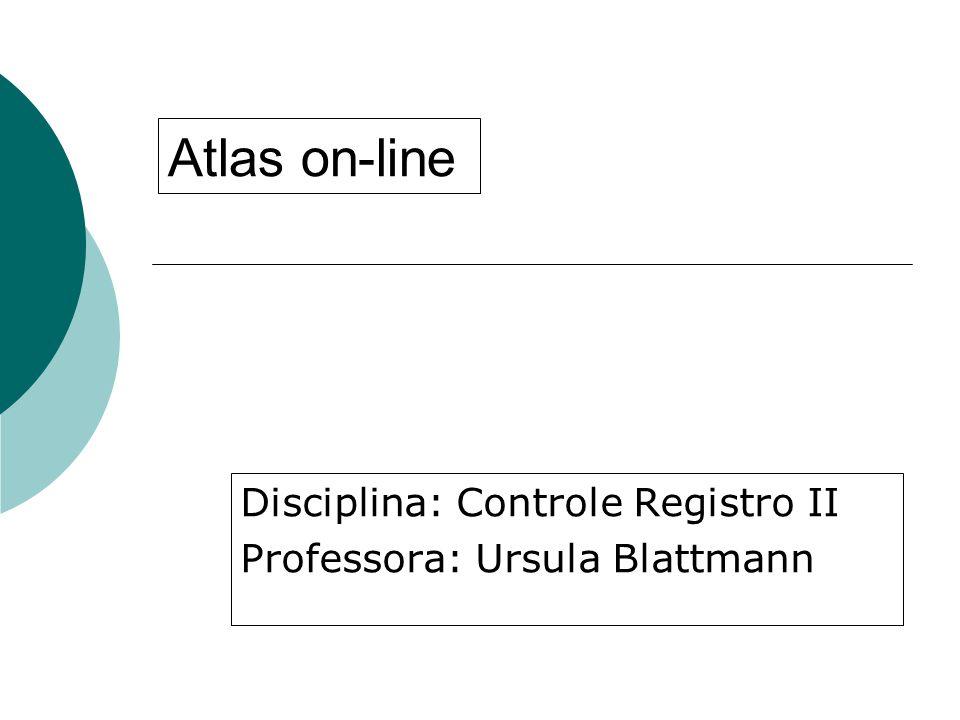 Atlas on-line Disciplina: Controle Registro II Professora: Ursula Blattmann