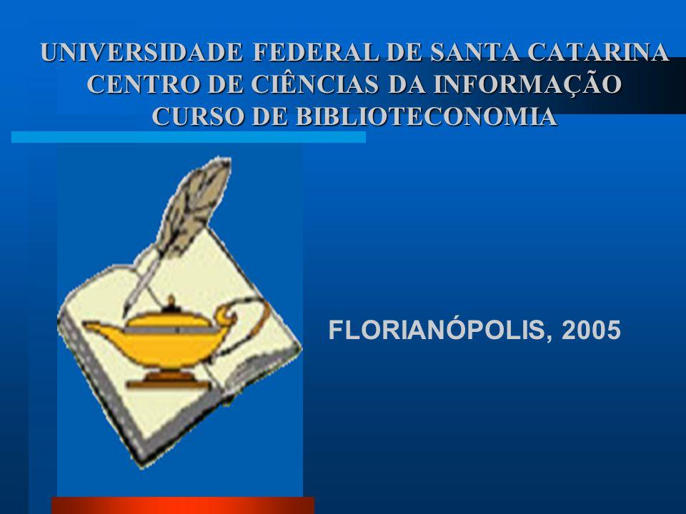 UNIVERSIDADE FEDERAL DE SANTA CATARINA CENTRO DE CIÊNCIAS DA INFORMAÇÃO CURSO DE BIBLIOTECONOMIA FLORIANÓPOLIS, 2005