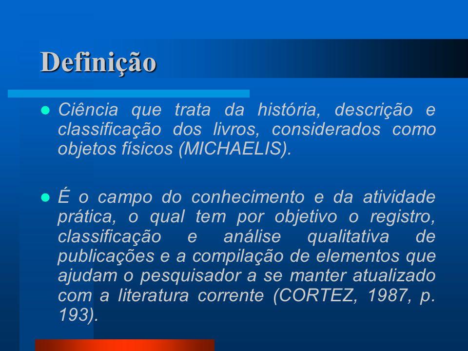 Definição Ciência que trata da história, descrição e classificação dos livros, considerados como objetos físicos (MICHAELIS).