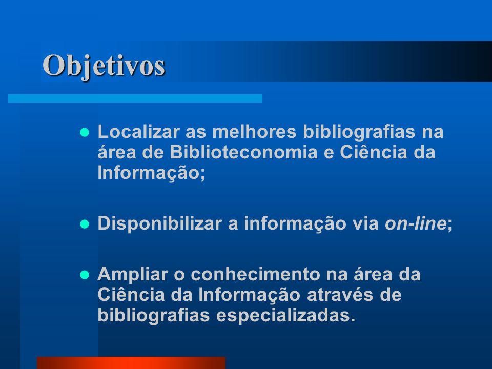 Objetivos Localizar as melhores bibliografias na área de Biblioteconomia e Ciência da Informação; Disponibilizar a informação via on-line; Ampliar o conhecimento na área da Ciência da Informação através de bibliografias especializadas.