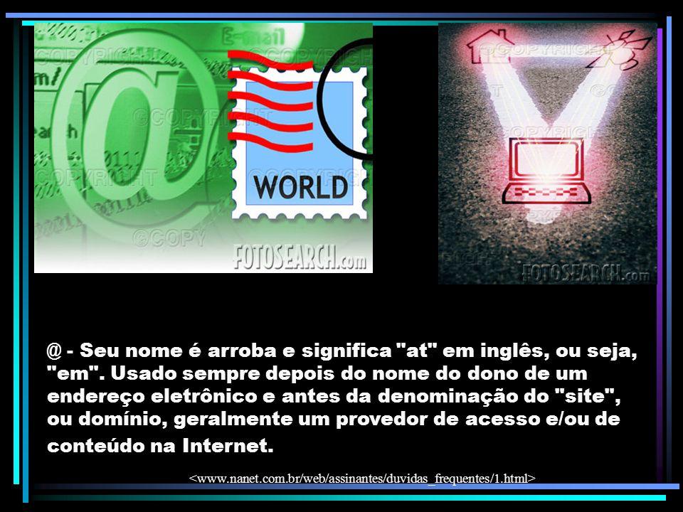 maria@hotmail.com pensadoresdocin@yahoo.com.br joao@correios.com.br Exemplos de endereços eletrônicos: