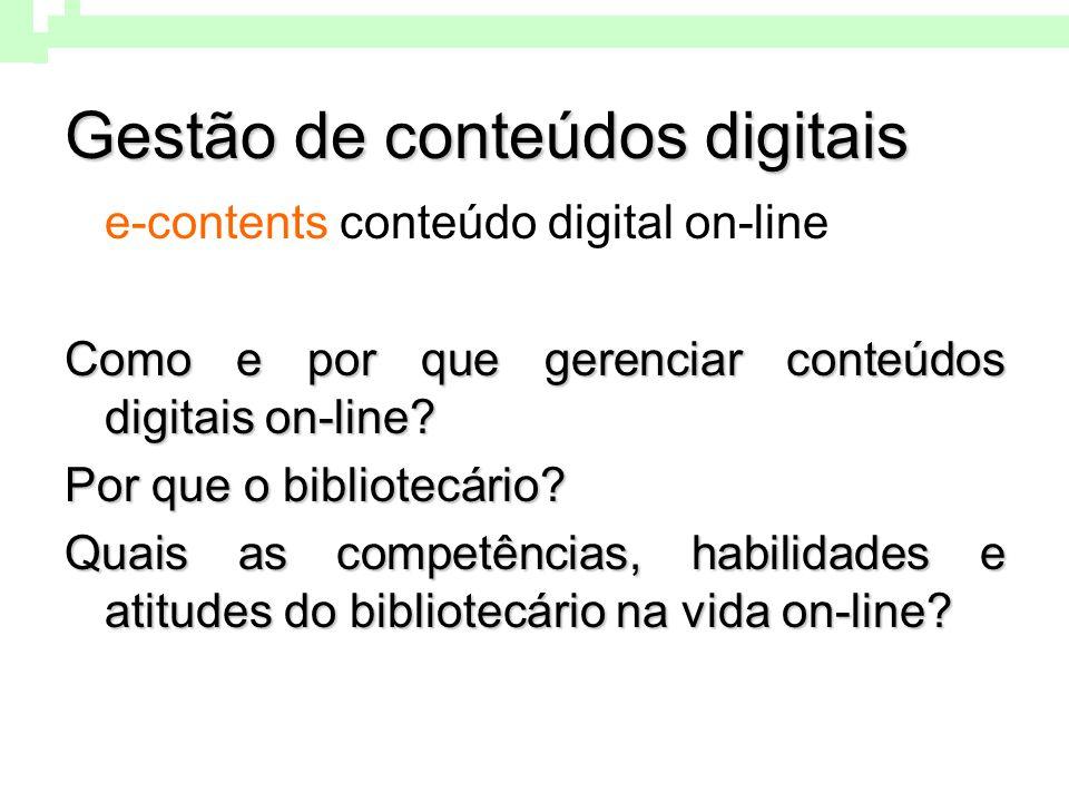 Gestão de conteúdos digitais e-contents conteúdo digital on-line Como e por que gerenciar conteúdos digitais on-line? Por que o bibliotecário? Quais a