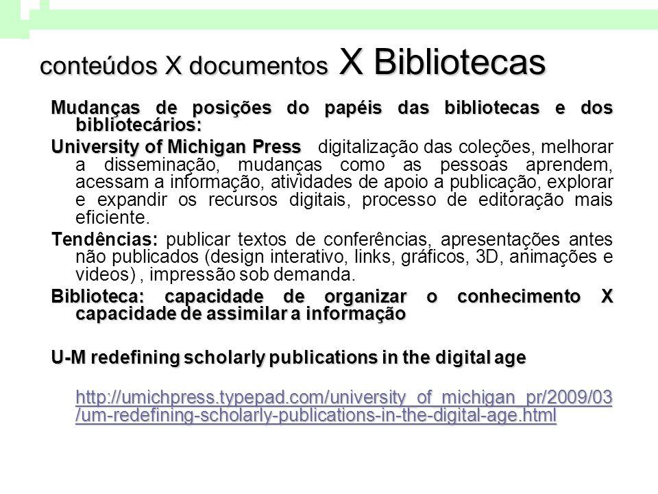 conteúdos X documentos X Bibliotecas Mudanças de posições do papéis das bibliotecas e dos bibliotecários: University of Michigan Press University of M