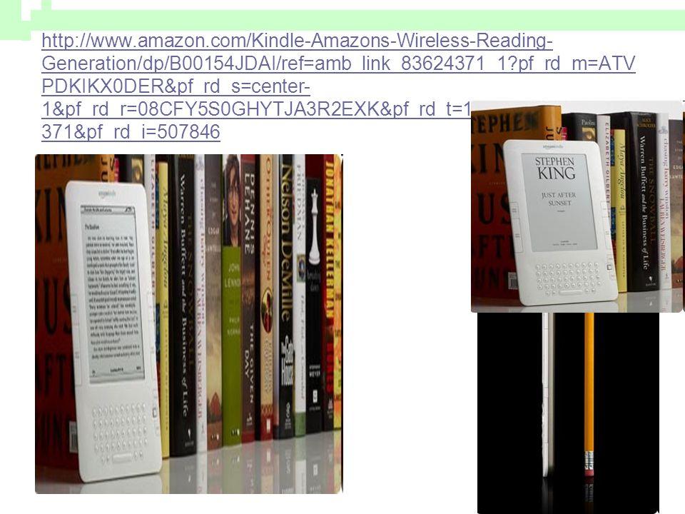 http://www.amazon.com/Kindle-Amazons-Wireless-Reading- Generation/dp/B00154JDAI/ref=amb_link_83624371_1?pf_rd_m=ATV PDKIKX0DER&pf_rd_s=center- 1&pf_rd