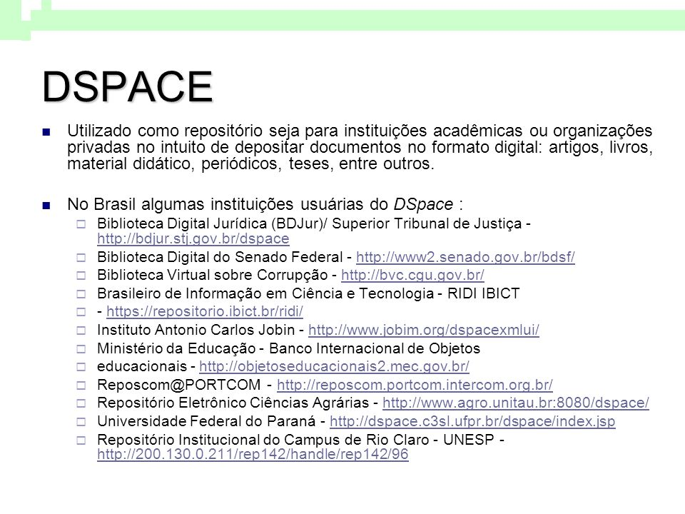 DSPACE Utilizado como repositório seja para instituições acadêmicas ou organizações privadas no intuito de depositar documentos no formato digital: ar