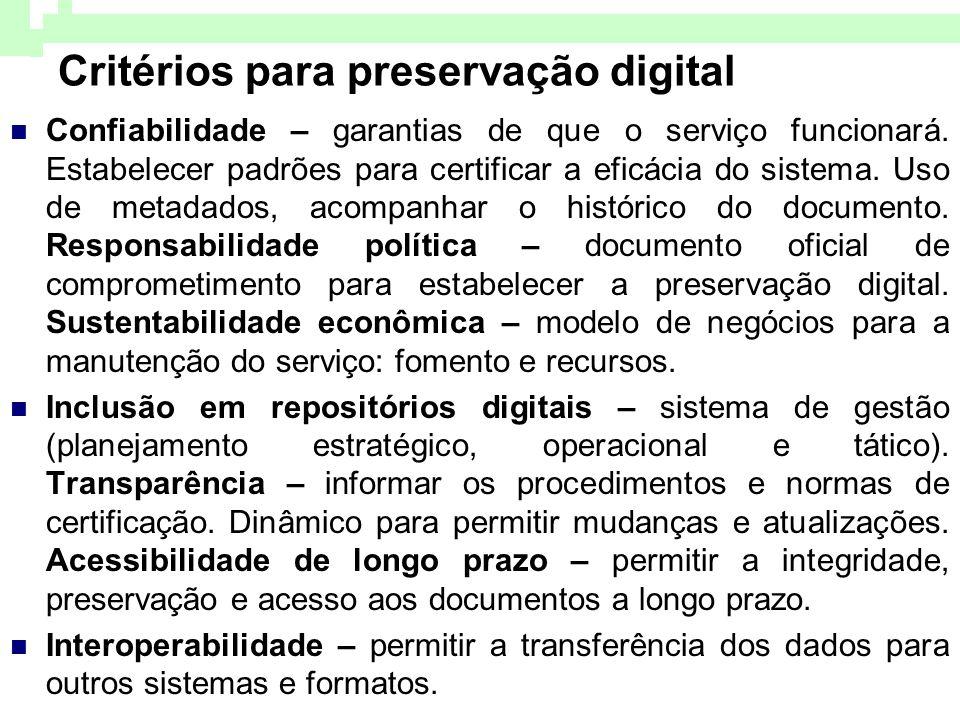 Critérios para preservação digital Confiabilidade – garantias de que o serviço funcionará. Estabelecer padrões para certificar a eficácia do sistema.