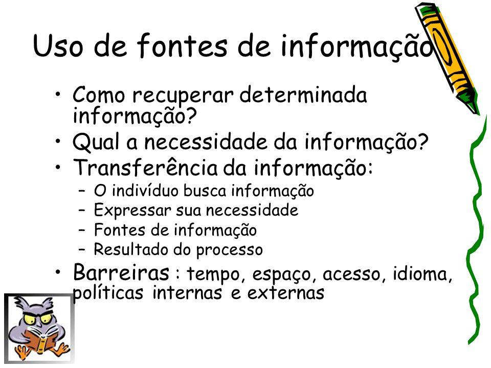 Uso de fontes de informação Como recuperar determinada informação? Qual a necessidade da informação? Transferência da informação: –O indivíduo busca i