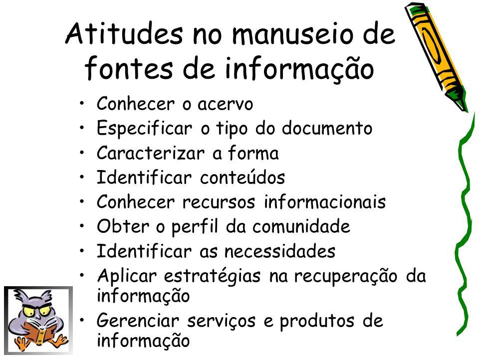 Atitudes no manuseio de fontes de informação Conhecer o acervo Especificar o tipo do documento Caracterizar a forma Identificar conteúdos Conhecer rec