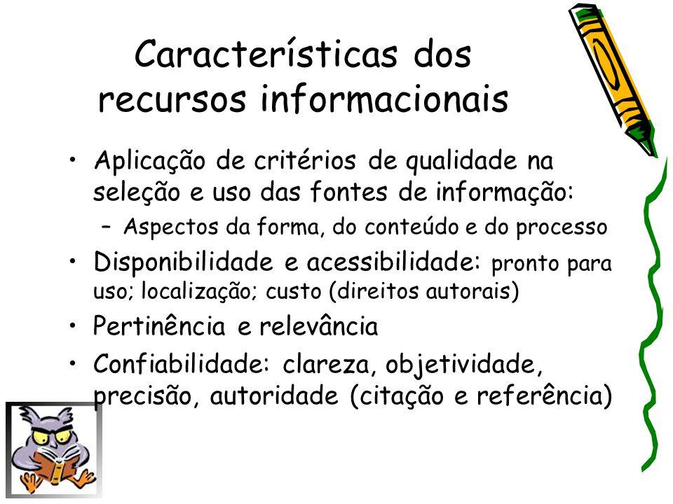 Características dos recursos informacionais Aplicação de critérios de qualidade na seleção e uso das fontes de informação: –Aspectos da forma, do cont