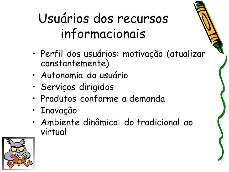 Usuários dos recursos informacionais Perfil dos usuários: motivação (atualizar constantemente) Autonomia do usuário Serviços dirigidos Produtos confor