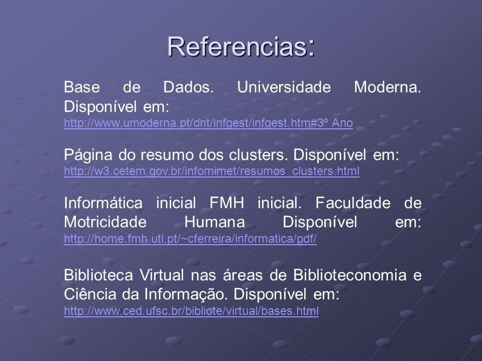 Referencias : Base de Dados. Universidade Moderna. Disponível em: http://www.umoderna.pt/dnt/infgest/infgest.htm#3º Ano Página do resumo dos clusters.