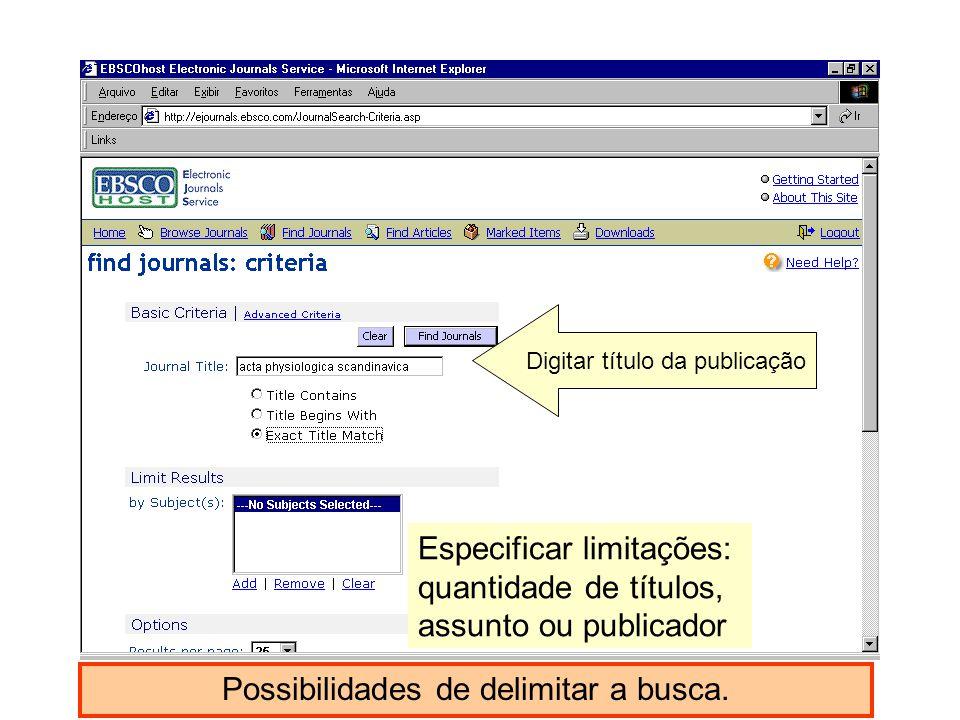 Possibilidades de delimitar a busca. Especificar limitações: quantidade de títulos, assunto ou publicador Digitar título da publicação