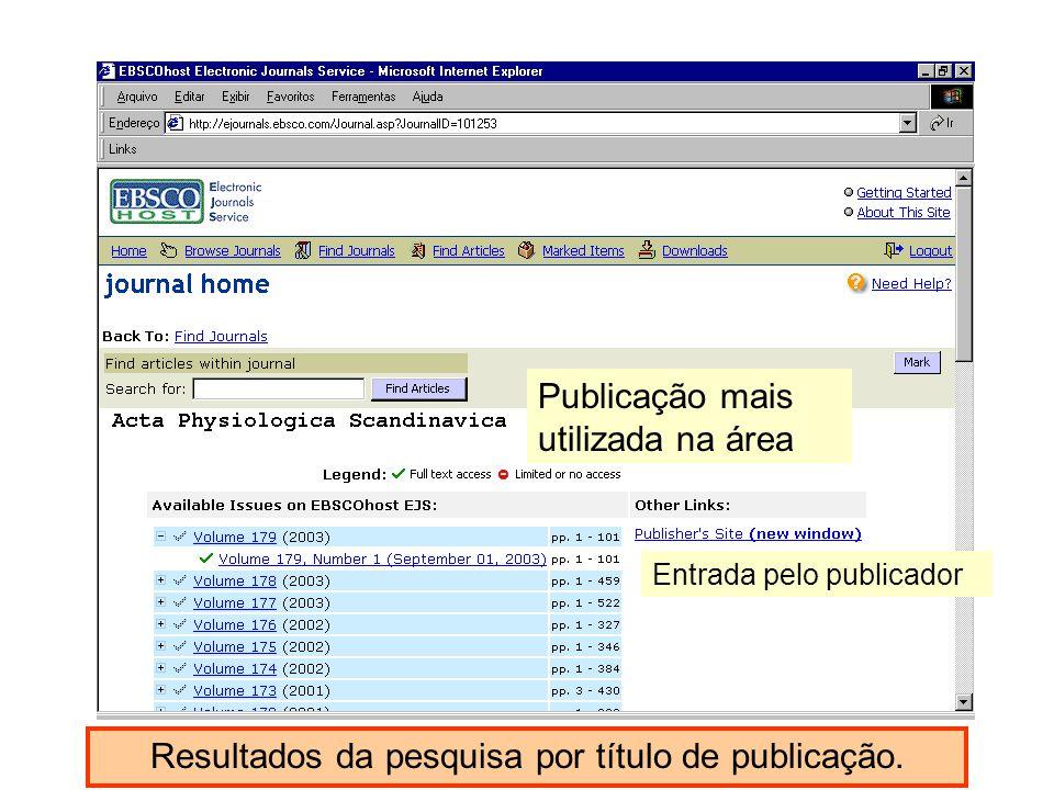 Resultados da pesquisa por título de publicação. Publicação mais utilizada na área Entrada pelo publicador