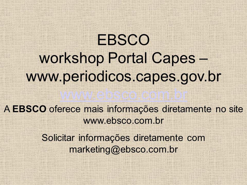EBSCO workshop Portal Capes – www.periodicos.capes.gov.br www.ebsco.com.br www.ebsco.com.br A EBSCO oferece mais informações diretamente no site www.e