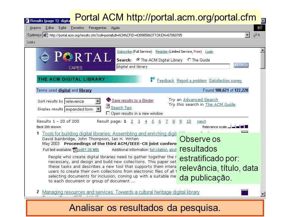 Analisar os resultados da pesquisa. Observe os resultados estratificado por: relevância, título, data da publicação. Portal ACM http://portal.acm.org/
