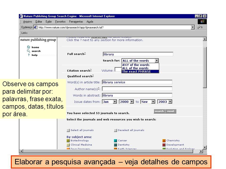 Elaborar a pesquisa avançada – veja detalhes de campos Observe os campos para delimitar por: palavras, frase exata, campos, datas, títulos por área.