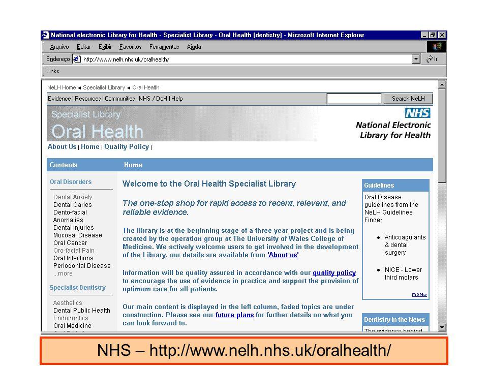 NHS – http://www.nelh.nhs.uk/oralhealth/ Atenção : imprimir, Salvar, enviar por e-mail, Alteração da apresentação