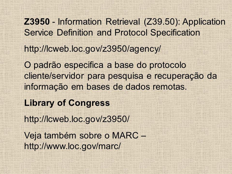 Z3950 - Information Retrieval (Z39.50): Application Service Definition and Protocol Specification http://lcweb.loc.gov/z3950/agency/ O padrão especifi