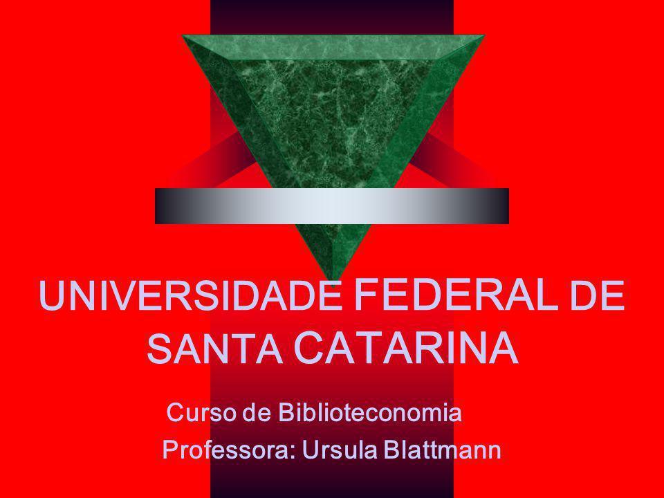 UNIVERSIDADE FEDERAL DE SANTA CATARINA Curso de Biblioteconomia Professora: Ursula Blattmann