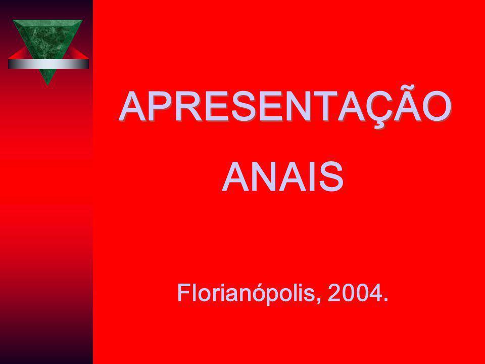 APRESENTAÇÃO ANAIS Florianópolis, 2004.