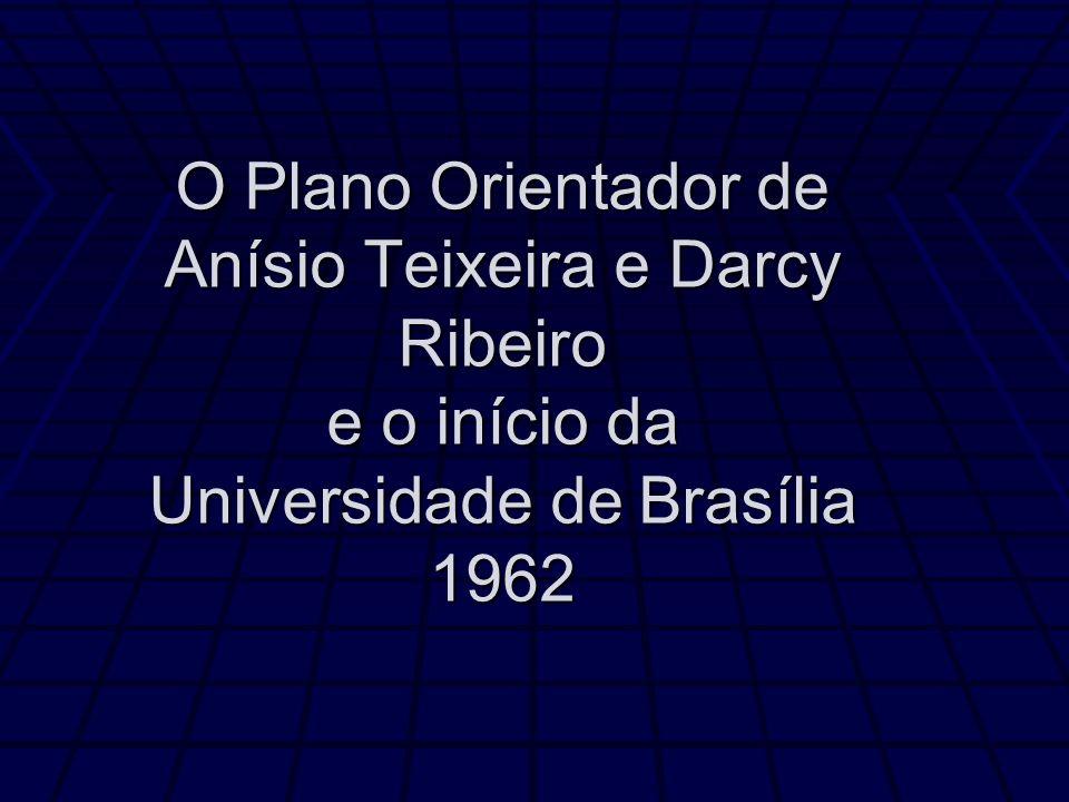 O Plano Orientador de Anísio Teixeira e Darcy Ribeiro e o início da Universidade de Brasília 1962