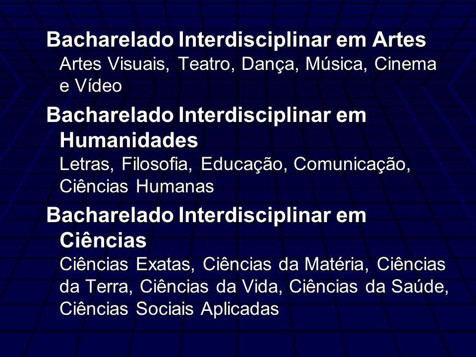 Bacharelado Interdisciplinar em Artes Artes Visuais, Teatro, Dança, Música, Cinema e Vídeo Bacharelado Interdisciplinar em Humanidades Letras, Filosof