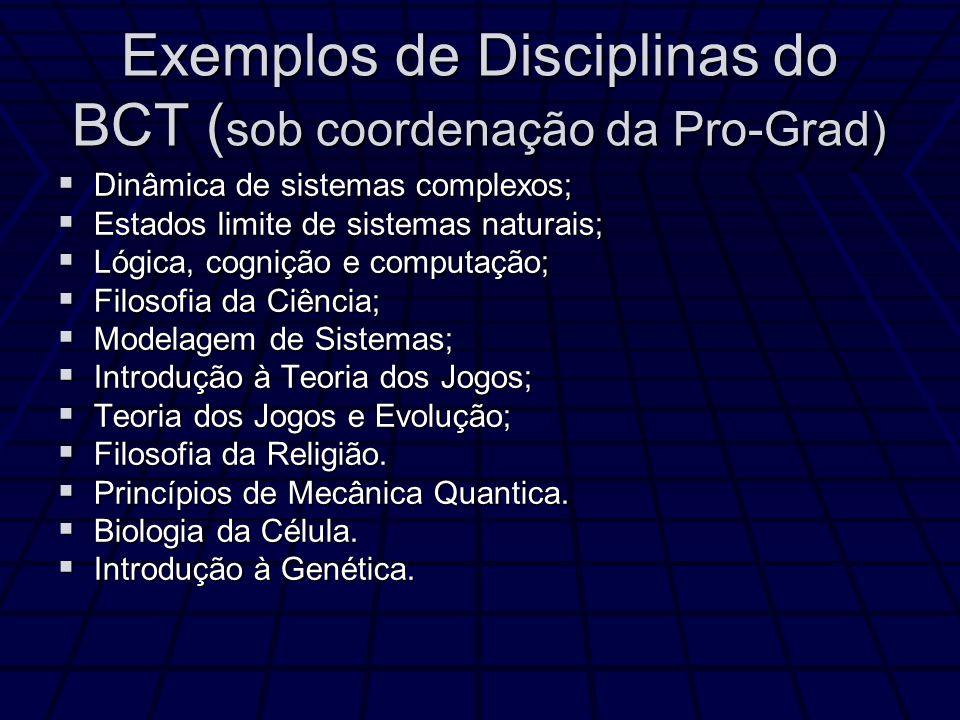 Exemplos de Disciplinas do BCT ( sob coordenação da Pro-Grad) Dinâmica de sistemas complexos; Dinâmica de sistemas complexos; Estados limite de sistem