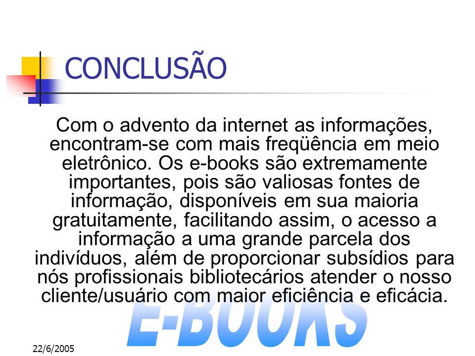 22/6/2005 CONCLUSÃO Com o advento da internet as informações, encontram-se com mais freqüência em meio eletrônico. Os e-books são extremamente importa