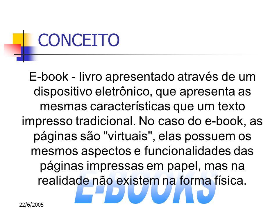 22/6/2005 CONCEITO E-book - livro apresentado através de um dispositivo eletrônico, que apresenta as mesmas características que um texto impresso trad