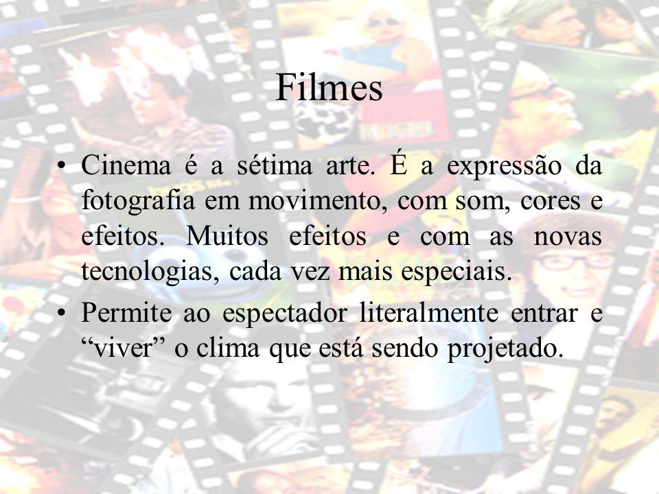 Filmes Cinema é a sétima arte. É a expressão da fotografia em movimento, com som, cores e efeitos. Muitos efeitos e com as novas tecnologias, cada vez