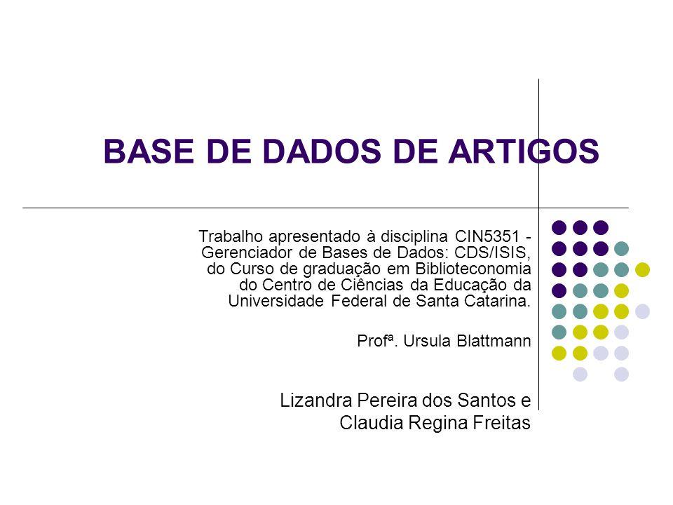 BASE DE DADOS DE ARTIGOS Lizandra Pereira dos Santos e Claudia Regina Freitas Trabalho apresentado à disciplina CIN5351 - Gerenciador de Bases de Dado