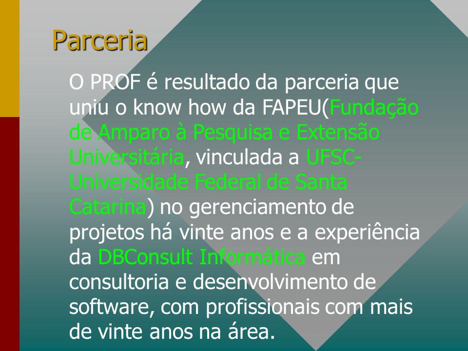 Apresentação O PROF é um conjunto de sistemas integrados que propicia o gerenciamento de todos os eventos físicos e financeiros de projetos aprovados