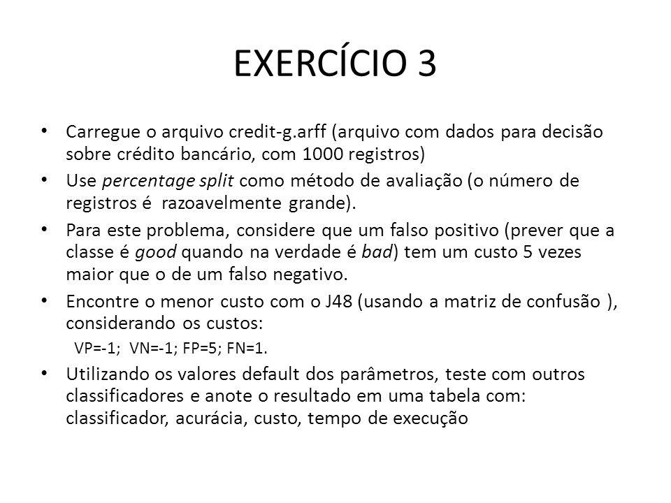 EXERCÍCIO 3 Carregue o arquivo credit-g.arff (arquivo com dados para decisão sobre crédito bancário, com 1000 registros) Use percentage split como mét