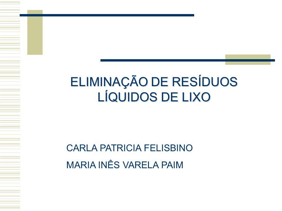 CARLA PATRICIA FELISBINO MARIA INÊS VARELA PAIM ELIMINAÇÃO DE RESÍDUOS LÍQUIDOS DE LIXO