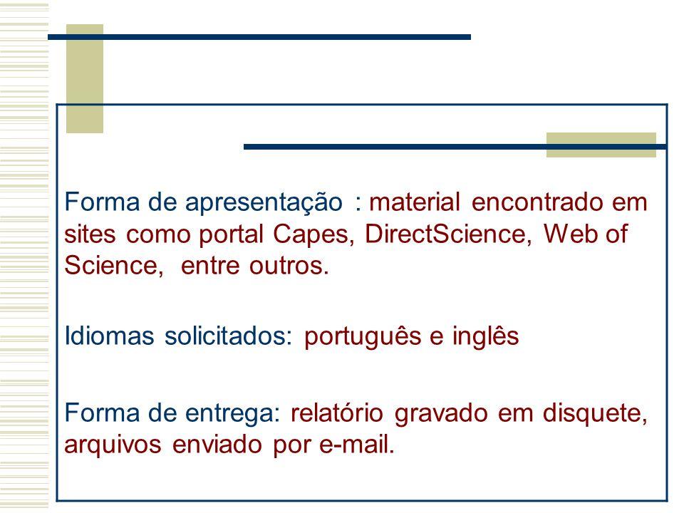 Forma de apresentação : material encontrado em sites como portal Capes, DirectScience, Web of Science, entre outros. Idiomas solicitados: português e
