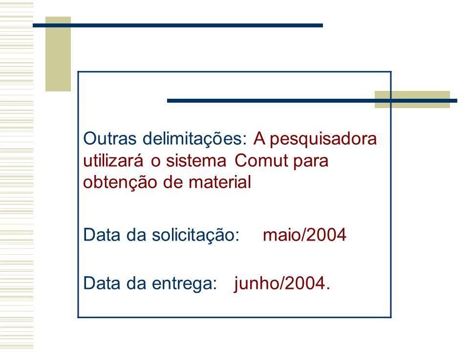 Outras delimitações: A pesquisadora utilizará o sistema Comut para obtenção de material Data da solicitação: maio/2004 Data da entrega: junho/2004.