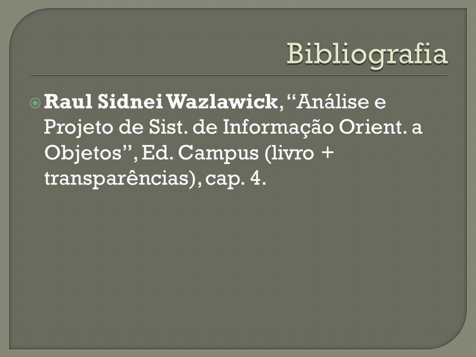 Raul Sidnei Wazlawick, Análise e Projeto de Sist. de Informação Orient. a Objetos, Ed. Campus (livro + transparências), cap. 4.