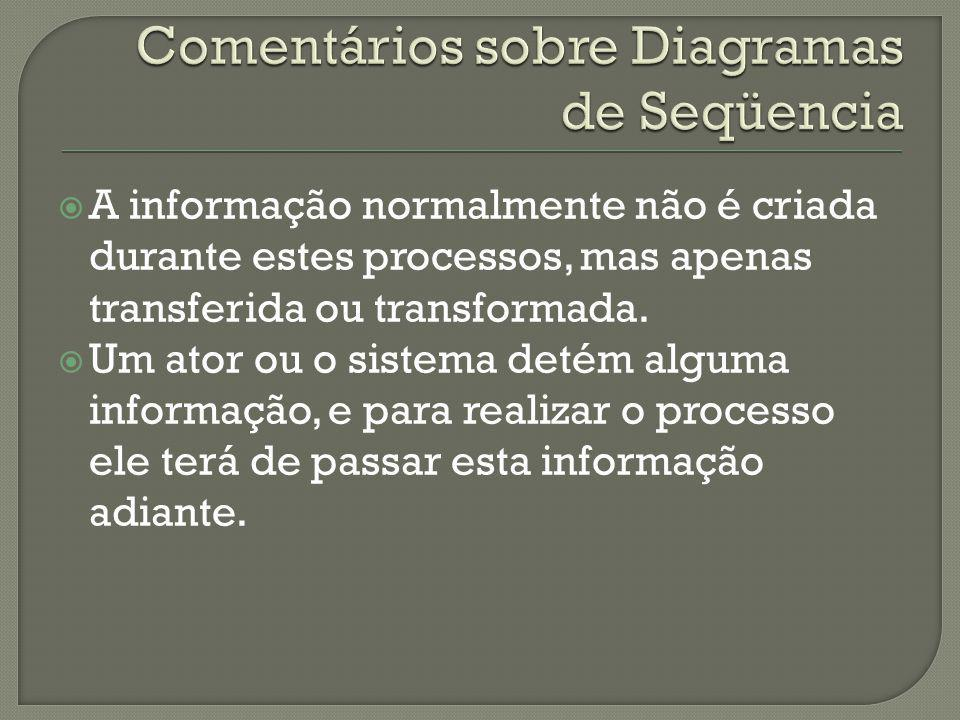 A informação normalmente não é criada durante estes processos, mas apenas transferida ou transformada. Um ator ou o sistema detém alguma informação, e