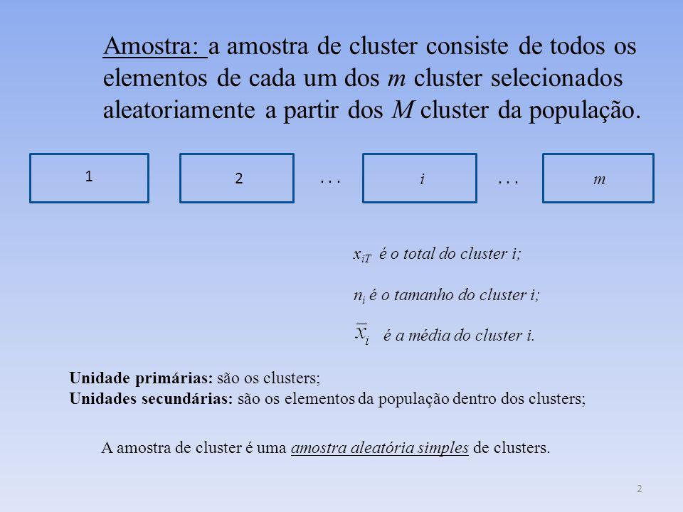 Amostra: a amostra de cluster consiste de todos os elementos de cada um dos m cluster selecionados aleatoriamente a partir dos M cluster da população.