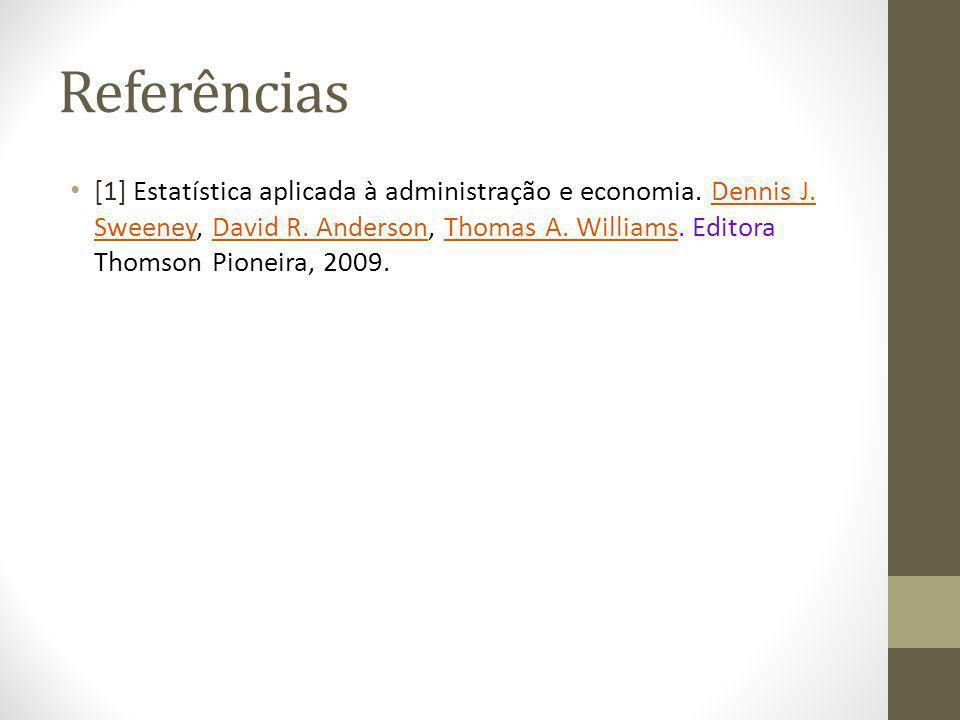 Referências [1] Estatística aplicada à administração e economia. Dennis J. Sweeney, David R. Anderson, Thomas A. Williams. Editora Thomson Pioneira, 2