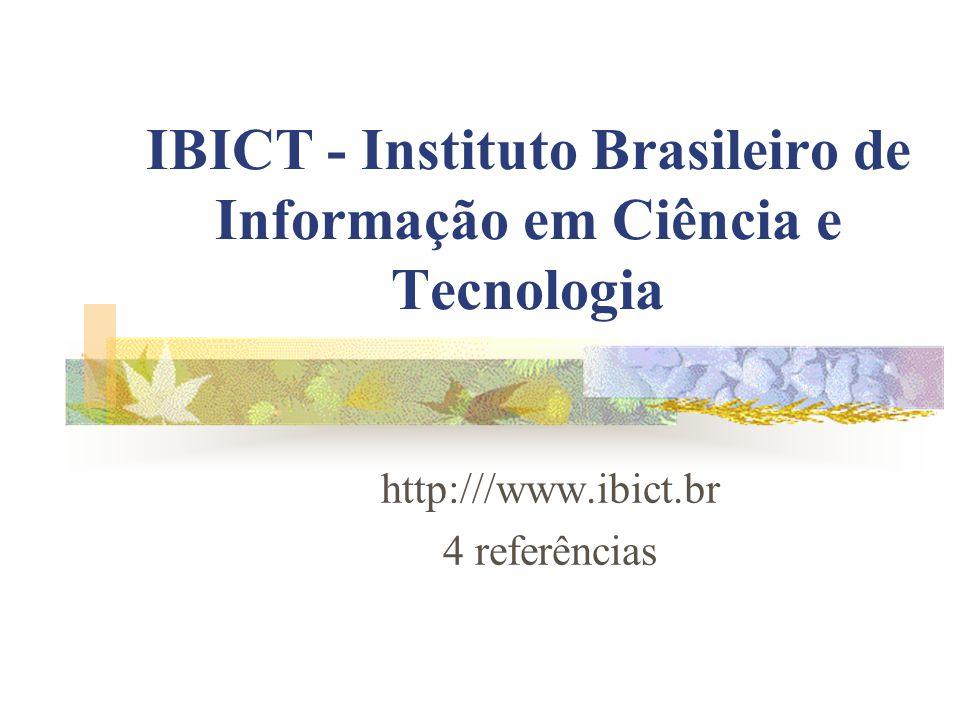 IBICT - Instituto Brasileiro de Informação em Ciência e Tecnologia http:///www.ibict.br 4 referências