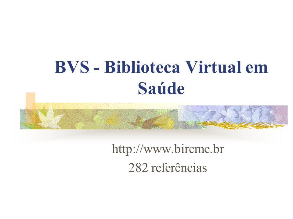 BVS - Biblioteca Virtual em Saúde http://www.bireme.br 282 referências