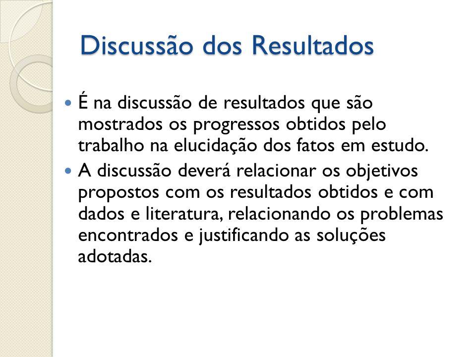 Discussão dos Resultados É na discussão de resultados que são mostrados os progressos obtidos pelo trabalho na elucidação dos fatos em estudo. A discu