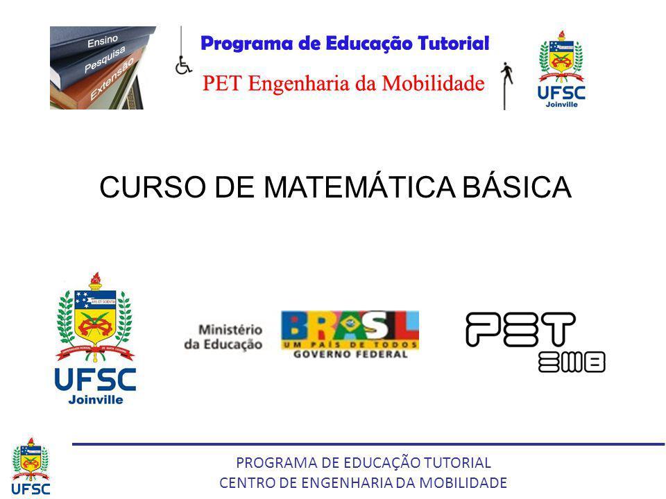 PROGRAMA DE EDUCAÇÃO TUTORIAL CENTRO DE ENGENHARIA DA MOBILIDADE CURSO DE MATEMÁTICA BÁSICA