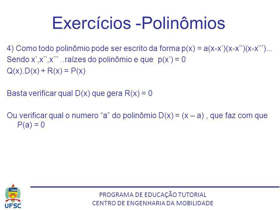 PROGRAMA DE EDUCAÇÃO TUTORIAL CENTRO DE ENGENHARIA DA MOBILIDADE Exercícios -Polinômios 4) Como todo polinômio pode ser escrito da forma p(x) = a(x-x)