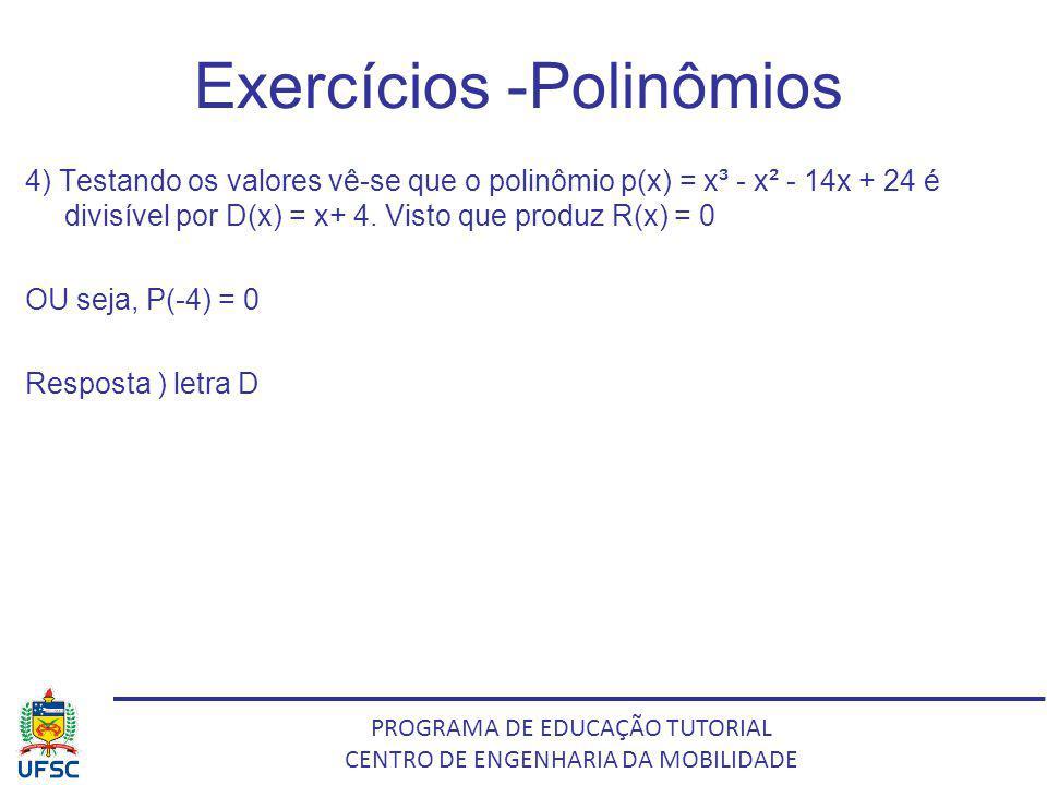 PROGRAMA DE EDUCAÇÃO TUTORIAL CENTRO DE ENGENHARIA DA MOBILIDADE Exercícios -Polinômios 4) Testando os valores vê-se que o polinômio p(x) = x³ - x² -
