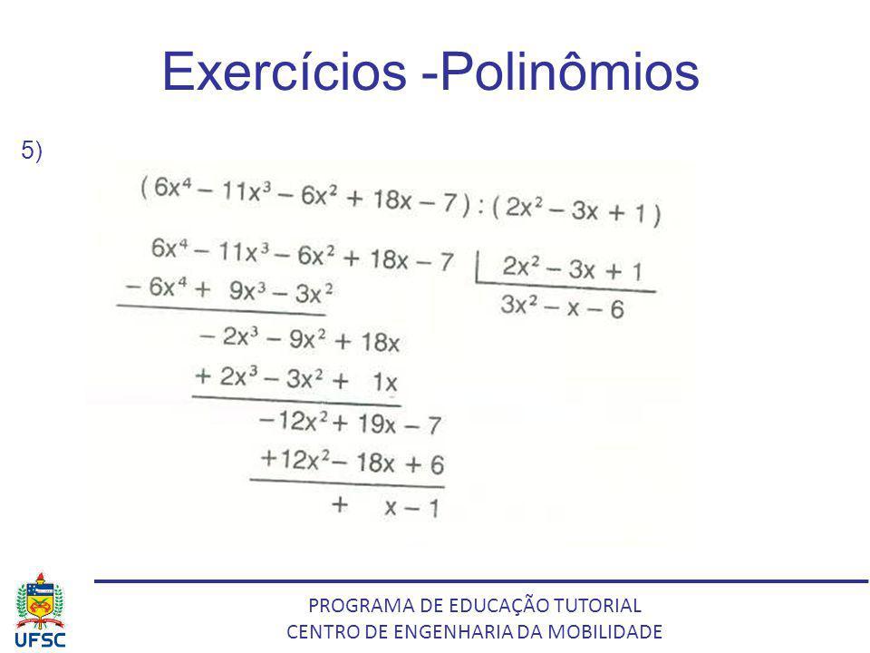 PROGRAMA DE EDUCAÇÃO TUTORIAL CENTRO DE ENGENHARIA DA MOBILIDADE Exercícios -Polinômios 5)