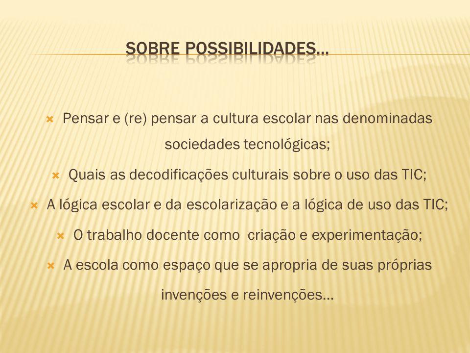 Pensar e (re) pensar a cultura escolar nas denominadas sociedades tecnológicas; Quais as decodificações culturais sobre o uso das TIC; A lógica escola