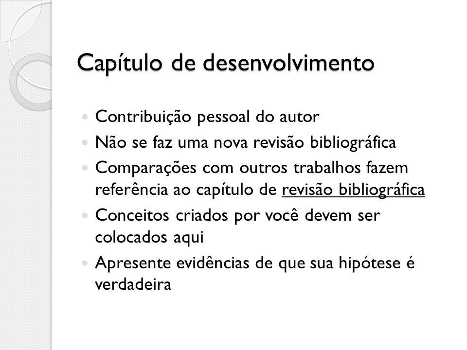 Capítulo de desenvolvimento Contribuição pessoal do autor Não se faz uma nova revisão bibliográfica Comparações com outros trabalhos fazem referência