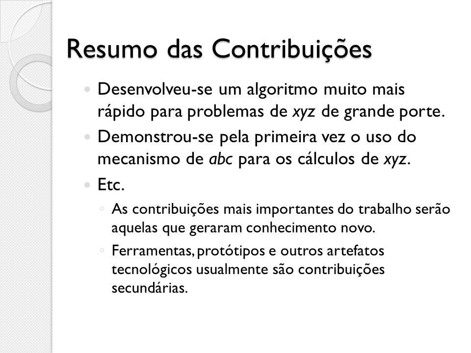 Resumo das Contribuições Desenvolveu-se um algoritmo muito mais rápido para problemas de xyz de grande porte. Demonstrou-se pela primeira vez o uso do